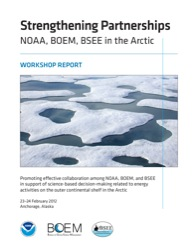 Strengthening Partnerships: NOAA, BOEM, BSEE in the Arctic. Workshop Report