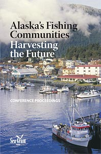 Alaska's Fishing Communities: Harvesting the Future. Conference Proceedings